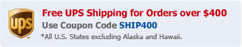 Free UPS Shipping for Orders over $400 - Use Coupon Code SHIP400